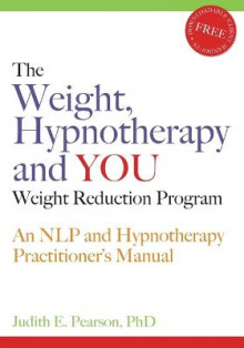The Weight, Hypnotherapy and YOU Weight Reduction Program av Judith E. Pearson (Heftet)