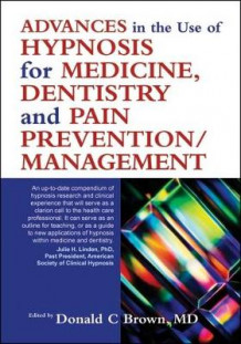 Advances in the Use of Hypnosis in Medicine, Dentistry and Pain Prevention/management (Heftet)