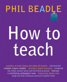 How to Teach av Phil Beadle (Heftet)