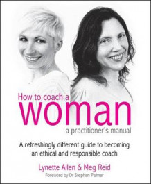 How to Coach a Woman - A Practitioners Manual av Lynette Allen og Meg Reid (Blandet mediaprodukt)