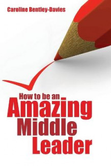 How to be an Amazing Middle Leader av Caroline Bentley-Davies (Heftet)