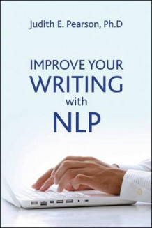 Improve Your Writing with NLP av Judith E. Pearson (Heftet)