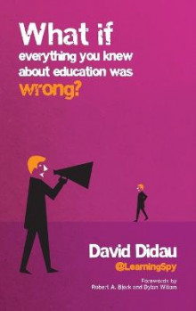 What if everything you knew about education was wrong? av David Didau (Innbundet)