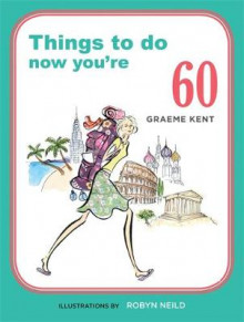 Things to Do Now That You're 60 av Graeme Kent (Heftet)