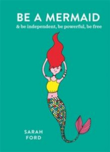 Be a mermaid & be independent av Sarah Ford (Heftet)