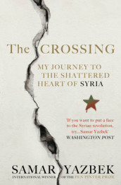 Crossing - my journey to the shattered heart of syria av Samar Yazbek (Heftet)