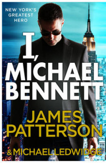 I, Michael Bennett av James Patterson (Innbundet)