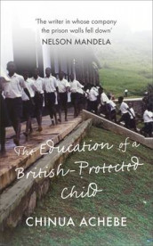 The education of a British-protected child av Chinua Achebe (Innbundet)