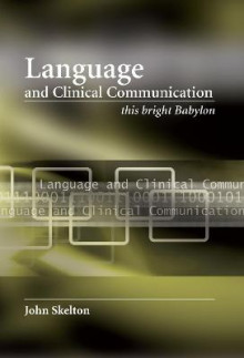 Language and Clinical Communication av John Skelton og Dominic Greenyer (Heftet)