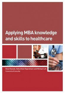Applying MBA Knowledge and Skills to Healthcare av Reza Nassab, Vaikunthan Rajaratnam og Michael Loh (Heftet)