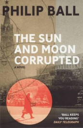 The Sun And Moon Corrupted av Philip Ball (Heftet)