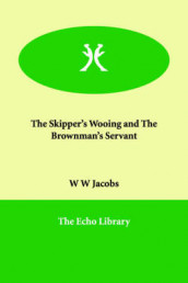 The Skipper's Wooing and the Brownman's Servant av W W Jacobs og William Wymark Jacobs (Heftet)