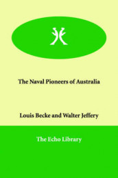 The Naval Pioneers of Australia av Louis Becke og Walter Jeffery (Heftet)