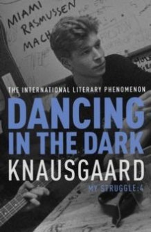 Dancing in the dark av Karl Ove Knausgård (Heftet)