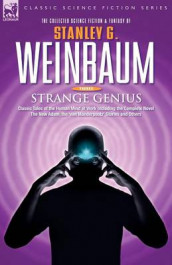 STRANGE GENIUS - Classic Tales of the Human Mind at Work Including the Complete Novel The New Adam, the 'van Manderpootz' Stories and Others av Stanley G Weinbaum (Heftet)