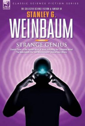STRANGE GENIUS - Classic Tales of the Human Mind at Work Including the Complete Novel The New Adam, the 'van Manderpootz' Stories and Others av Stanley G Weinbaum (Innbundet)