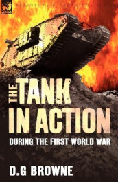 The Tank in Action During the First World War av D G Browne (Heftet)