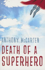 Death of a Superhero av Anthony McCarten (Heftet)