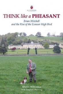 Think Like a Pheasant: Brian Mitchell and the Rise of the Exmoor High Bird av Brian Mitchell og Stephen Manning (Innbundet)