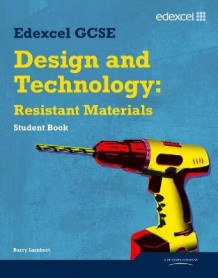 Edexcel GCSE Design and Technology Resistant Materials Student Book av Barry Lambert (Heftet)