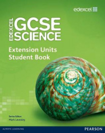 Edexcel GCSE Science: Extension Units Student Book av Mark Levesley, Penny Johnson, Mary Jones, Iain Brand, Peter Ellis, Steve Gray, Ray Oliver og Carol Chapman (Heftet)