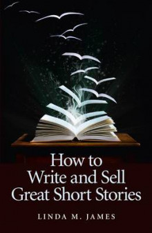 How to Write and Sell Great Short Stories av Linda M. James (Heftet)