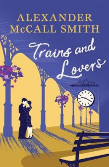 Trains and Lovers av Alexander McCall Smith (Heftet)