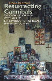 Resurrecting Cannibals - The Catholic Church, Witch-Hunts and the Production of Pagans in Western Uganda av Heike Behrend (Innbundet)
