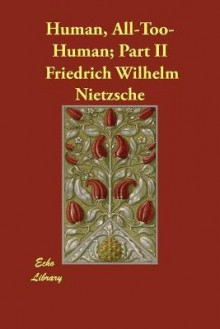 Human, All-Too-Human; Part II av Friedrich Wilhelm Nietzsche (Heftet)