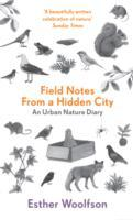 Field Notes From a Hidden City av Esther Woolfson (Heftet)