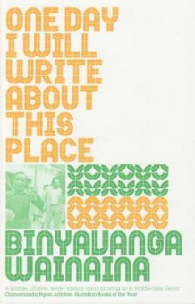One Day I Will Write About This Place av Binyavanga Wainaina (Heftet)
