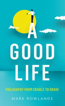 A Good Life av Mark Rowlands (Innbundet)