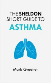 The Sheldon Short Guide to Asthma av Mark Greener (Heftet)