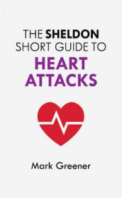 The Sheldon Short Guide to Heart Attacks av Mark Greener (Heftet)