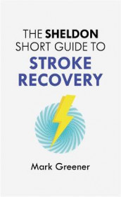 The Sheldon Short Guide to Stroke Recovery av Mark Greener (Heftet)