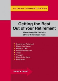 Getting The Best Out Of Your Retirement: Maximising The Benefits Of Your Retirement Years av Patrick Grant (Heftet)
