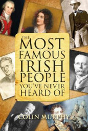 The Most Famous Irish People You've Never Heard Of av Colin Murphy (Heftet)