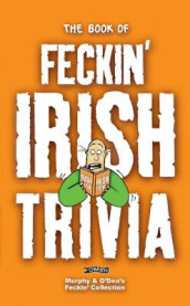 The Book of Feckin' Irish Trivia av Colin Murphy og Donal O'Dea (Heftet)
