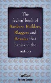 The Feckin' Book of Bankers, Builders, Blaggers and Bowsies that Banjaxed the Nation av Colin Murphy og Donal O'Dea (Innbundet)