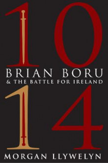 1014: Brian Boru and the Battle for Ireland av Morgan Llywelyn (Heftet)