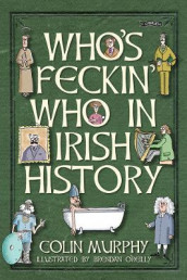Who's Feckin' Who in Irish History av Colin Murphy (Innbundet)