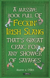 A Massive Book Full of FECKIN' IRISH SLANG that's Great Craic for Any Shower of Savages av Colin Murphy og Donal O'Dea (Innbundet)
