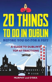 20 Things To Do In Dublin Before You Go For a Pint av Colin Murphy og Donal O'Dea (Heftet)
