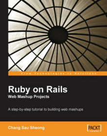 Ruby on Rails Web Mashup Projects av Sau Sheong Chang (Heftet)