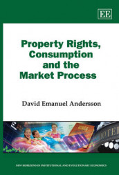 Property Rights, Consumption and the Market Process av David Emanuel Andersson (Innbundet)