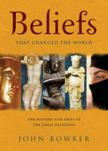 Beliefs That Changed the World av John Bowker (Innbundet)