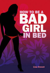 How to be a Bad Girl in Bed av Lisa Sweet (Innbundet)