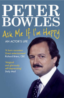 Ask Me If I'm Happy av Peter Bowles (Heftet)