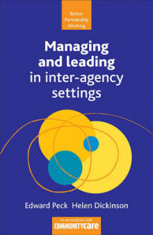 Managing and Leading in Inter-Agency Settings av Helen Dickinson, Gemma Carey og Edward Peck (Heftet)