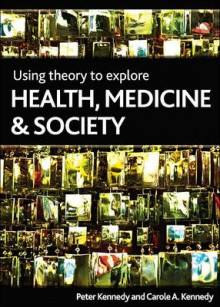Using theory to explore health, medicine and society av Peter Kennedy og Carole Kennedy (Heftet)